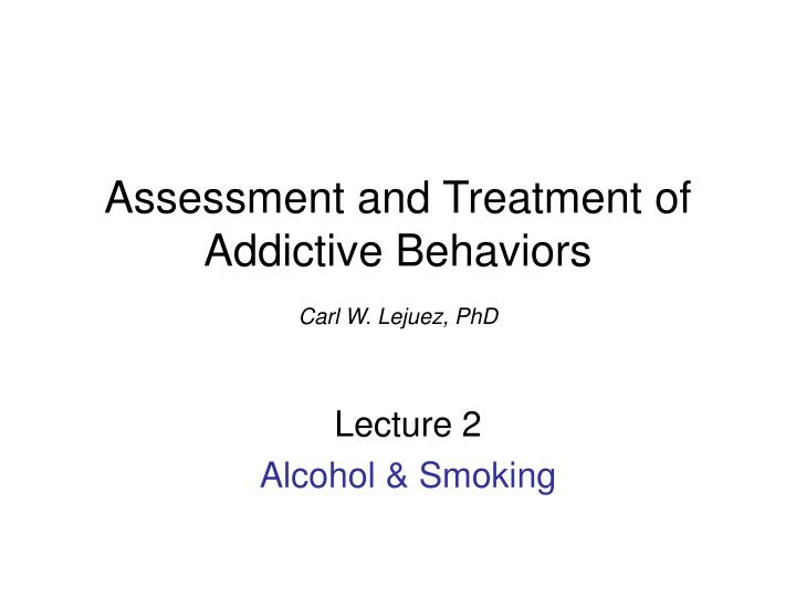 assessment and treatment of addictive behaviors carl w lejuez phd n.