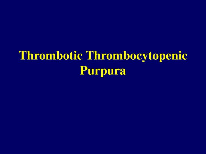 thrombotic thrombocytopenic purpura n.
