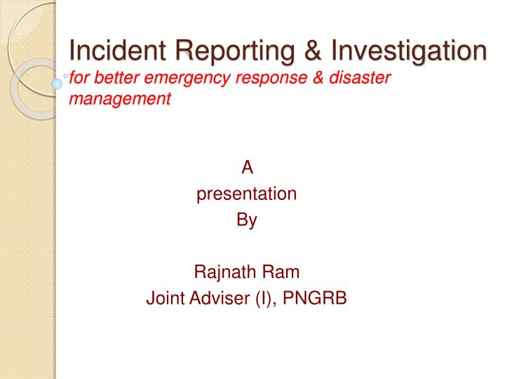 incident reporting investigation for better emergency response disaster management n.