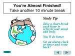 you re almost finished take another 10 minute break