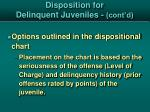 disposition for delinquent juveniles cont d