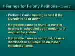 hearings for felony petitions cont d