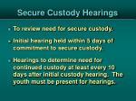 secure custody hearings