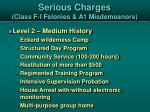 serious charges class f i felonies a1 misdemeanors