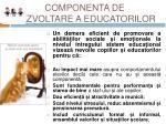 componenta de dezvoltare a educatorilor