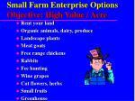small farm enterprise options objective high value acre