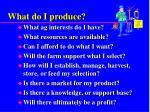what do i produce
