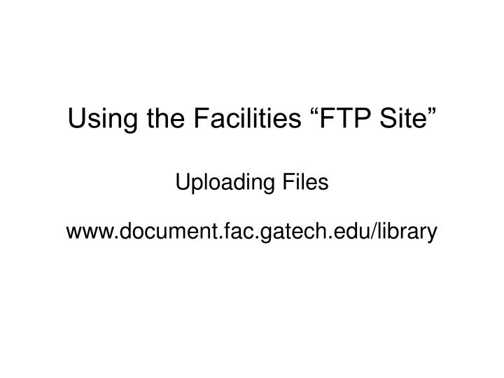 using the facilities ftp site uploading files n.