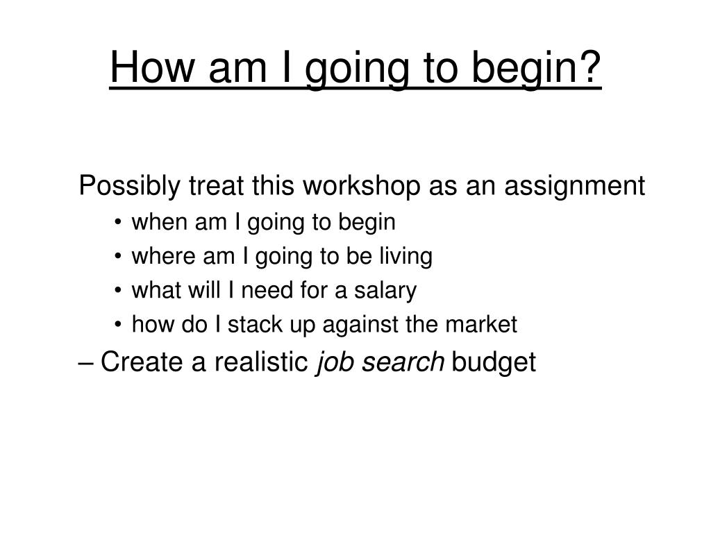How am I going to begin?