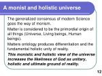 a monist and holistic universe