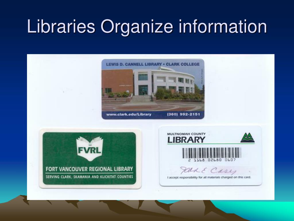 Libraries Organize information