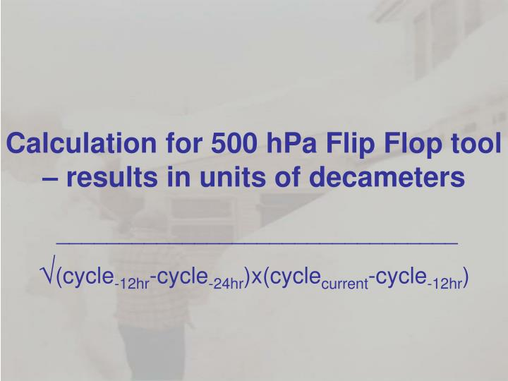 Calculation for 500 hPa Flip Flop tool – results in units of decameters