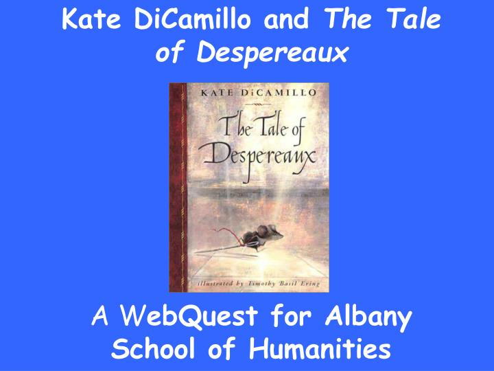 kate dicamillo and the tale of despereaux a w ebquest for albany school of humanities n.