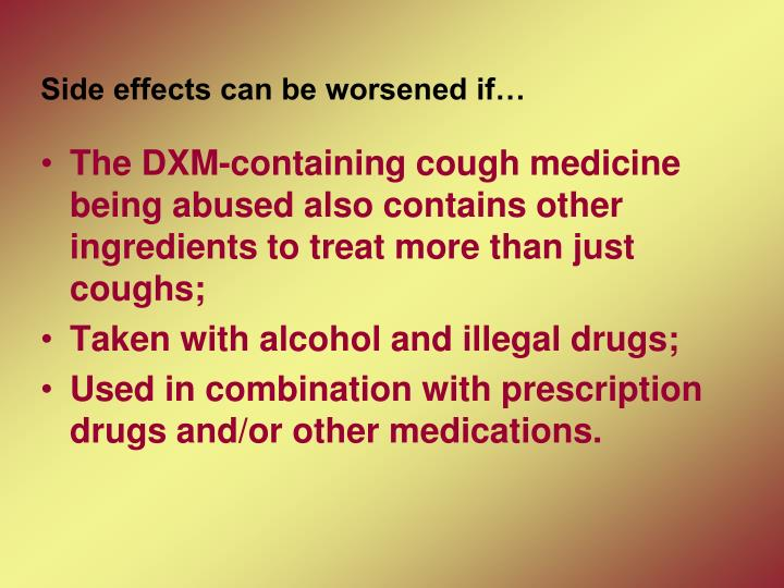 Side effects can be worsened if…