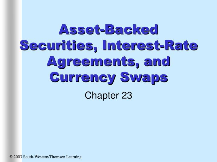 asset backed securities interest rate agreements and currency swaps n.