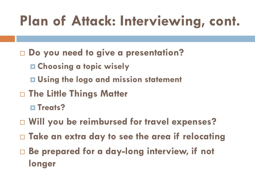 Plan of Attack: Interviewing, cont.