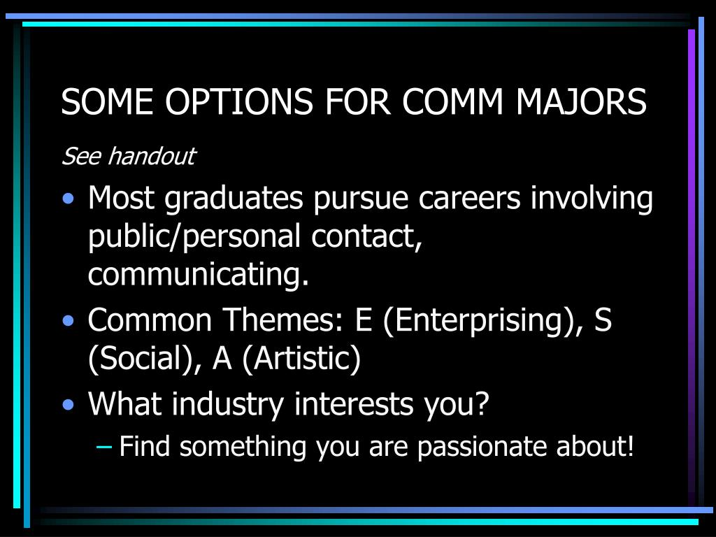 SOME OPTIONS FOR COMM MAJORS