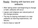 ready dealing with barriers and setbacks