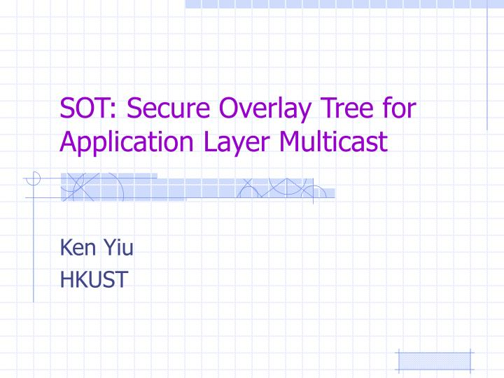 sot secure overlay tree for application layer multicast n.
