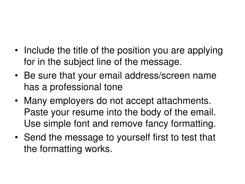 Include the title of the position you are applying for in the subject line of the message.