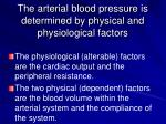 the arterial blood pressure is determined by physical and physiological factors