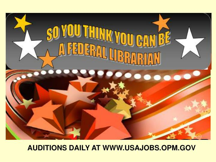 AUDITIONS DAILY AT WWW.USAJOBS.OPM.GOV