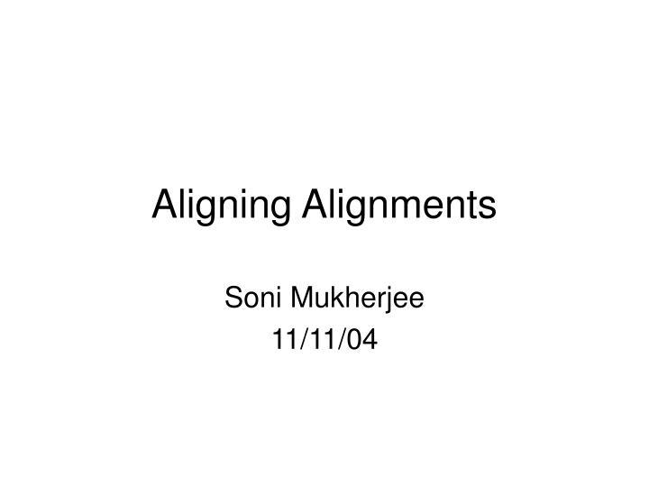 aligning alignments n.