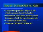 step 5 evaluate risk vs gain