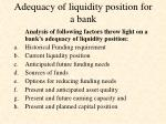 adequacy of liquidity position for a bank