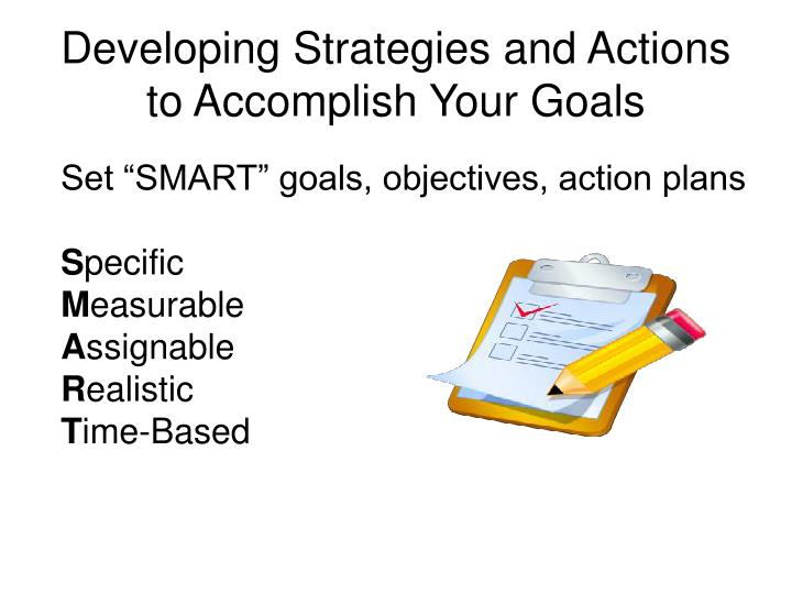 developing strategies and actions to accomplish your goals n.