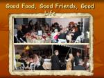 good food good friends good life