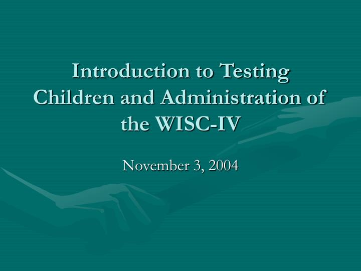introduction to testing children and administration of the wisc iv n.