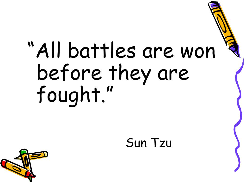 """All battles are won before they are fought."""