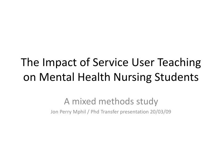 the impact of service user teaching on mental health nursing students n.