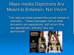 mass media depictions are meant to entertain not inform1