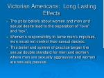 victorian americans long lasting effects