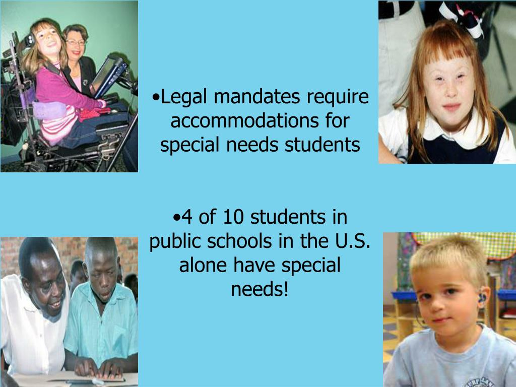 Legal mandates require accommodations for special needs students