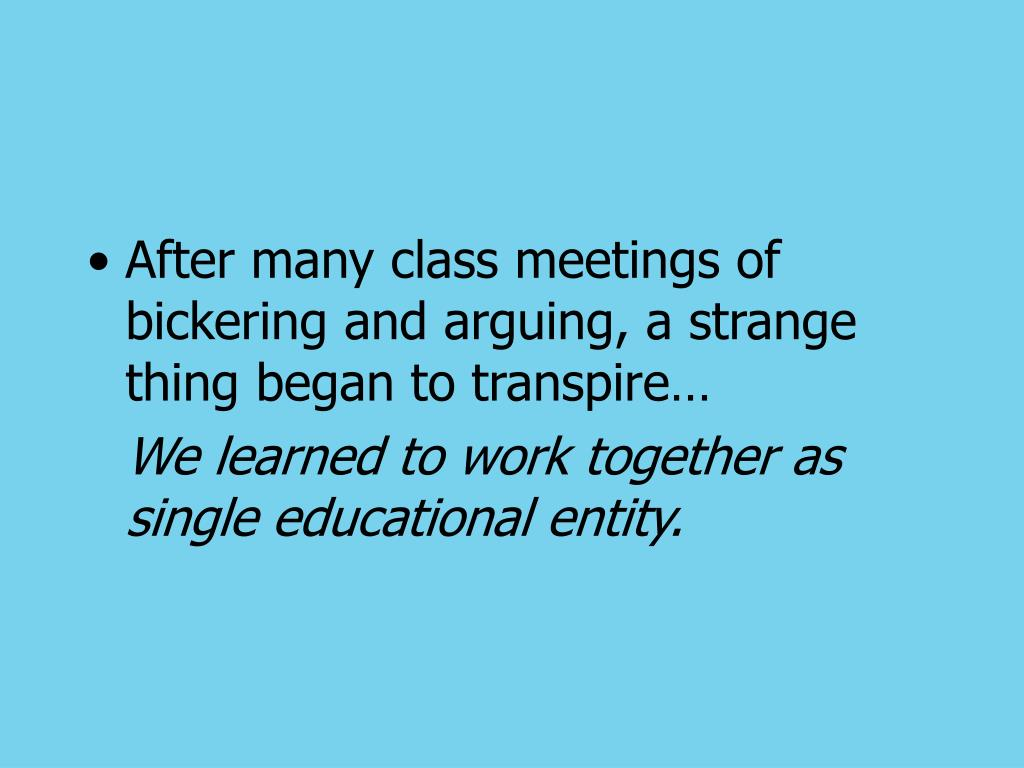 After many class meetings of bickering and arguing, a strange thing began to transpire…