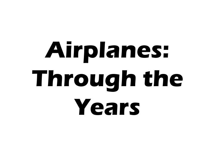 Airplanes through the years