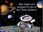 alec hopes you enjoyed his tour of the solar system