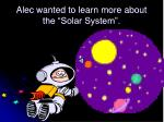 alec wanted to learn more about the solar system