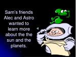 sam s friends alec and astro wanted to learn more about the the sun and the planets