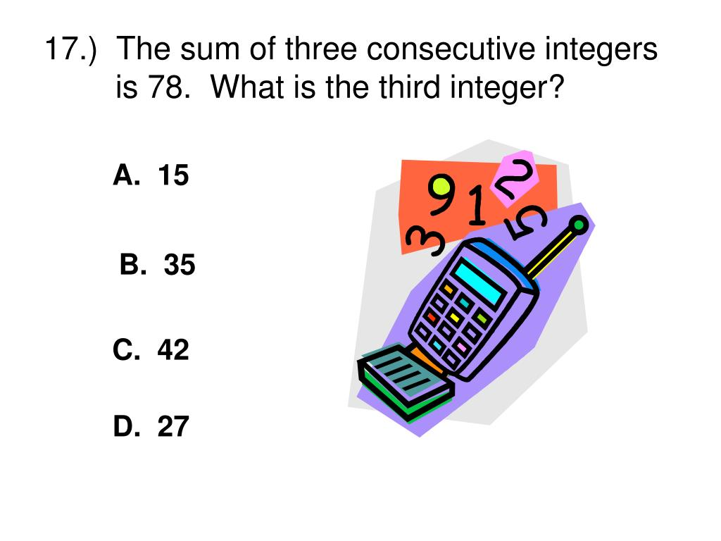 17.)  The sum of three consecutive integers is 78.  What is the third integer?