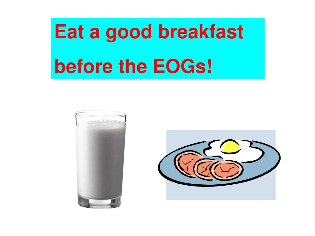 Eat a good breakfast