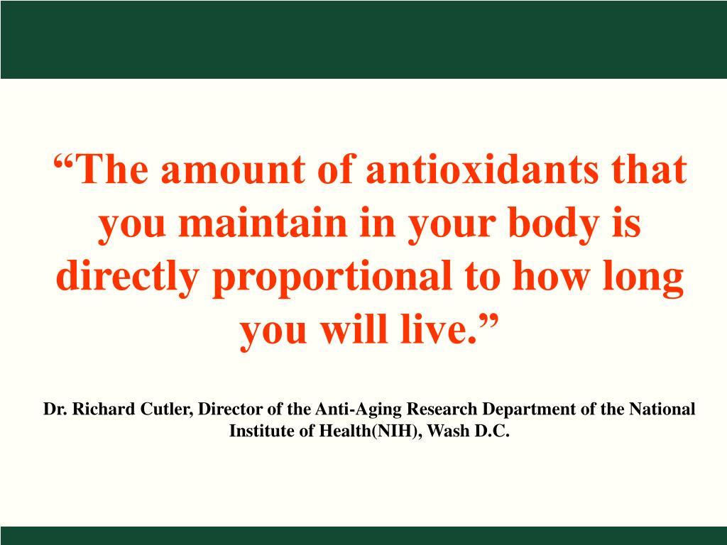 """""""The amount of antioxidants that you maintain in your body is directly proportional to how long you will live."""""""