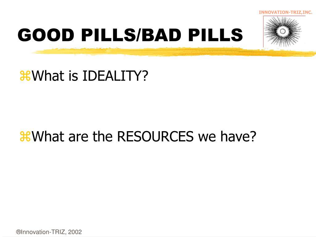 GOOD PILLS/BAD PILLS