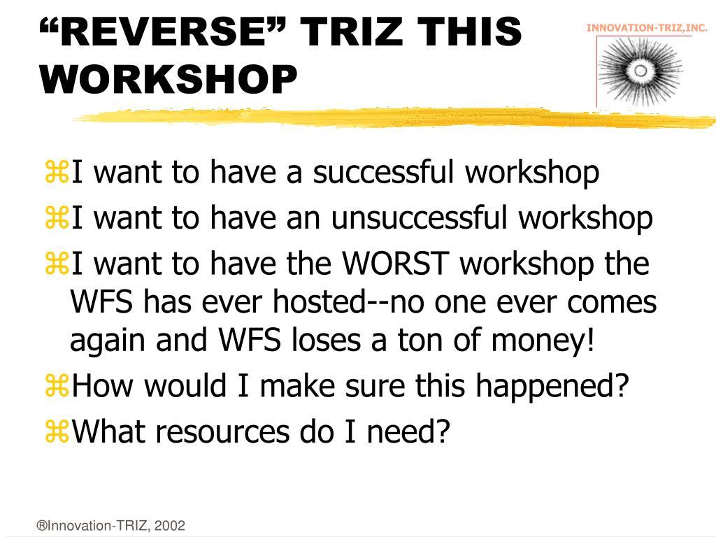"""REVERSE"" TRIZ THIS WORKSHOP"