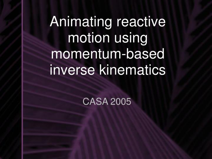 animating reactive motion using momentum based inverse kinematics n.