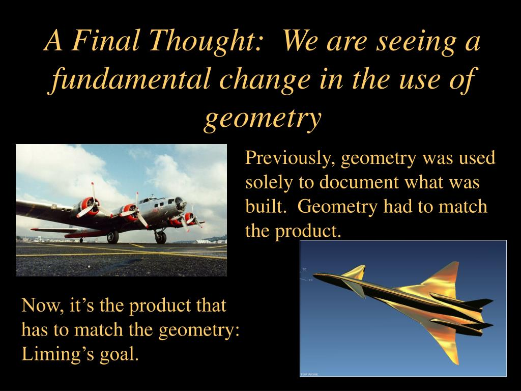 A Final Thought:  We are seeing a fundamental change in the use of geometry