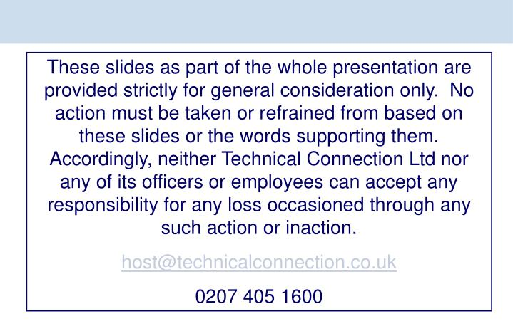 These slides as part of the whole presentation are provided strictly for general consideration only....